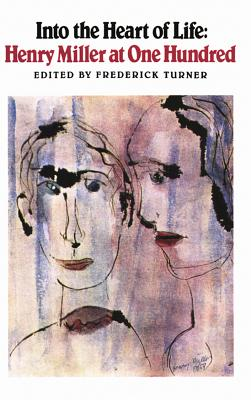 Into the Heart of Life: Henry Miller at One Hundred - Turner, Frederick, and Miller, Henry, and Turner, Fredrick (Editor)