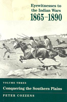 Eyewitnesses to the Indian Wars: 1865-1890: Vol.3, Conquering the Southern Plains - Cozzens, Peter (Editor)