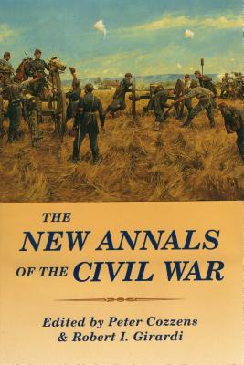 The New Annals of the Civil War - Cozzens, Peter (Editor), and Girardi, Robert I (Editor)