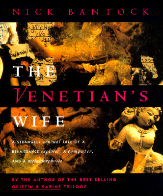 The Venetian's Wife: A Strangely Sensual Tale of a Renaissance Explorer, a Computer, and a Metamorphosis - Bantock, Nick