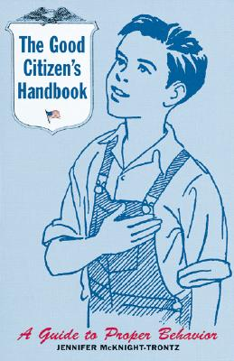Good Citizen's Handbook: A Guide to Proper Behavior - McKnight-Trontz, Jennifer, and Chronicle Books