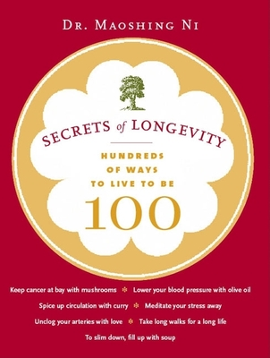 Secrets of Longevity: Hundreds of Ways to Live to Be 100 - Ni, Maoshing, C.A., D.O.M., PH.D.