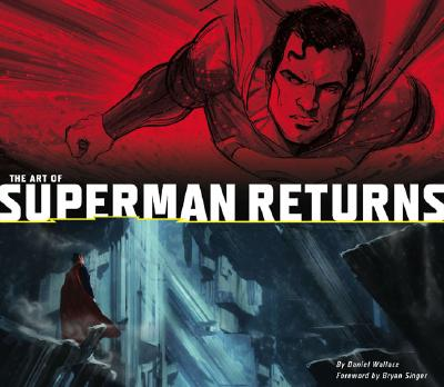 The Art of Superman Returns - Wallace, Daniel, and Singer, Bryan (Foreword by)