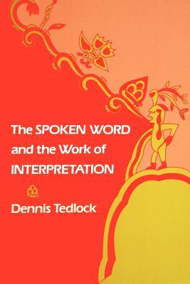 The Spoken Word and the Work of Interpretation - Tedlock, Dennis