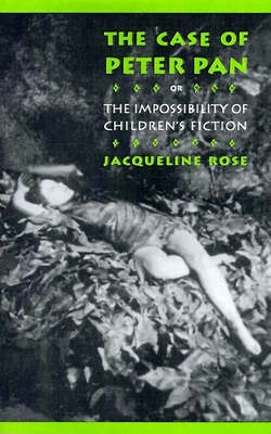 The Case of Peter Pan: Or the Impossibility of Children's Fiction - Rose, Jacqueline