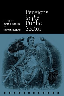 Pensions in the Public Sector - Mitchell, Olivia S (Editor), and Hustead, Edwin C (Editor)