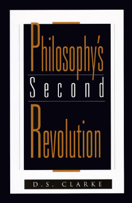 Philosophy's Second Revolution: Early and Recent Analytic Philosophy - Clarke, D S, Ph.D., and Clarke
