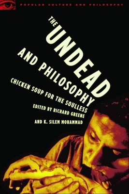 The Undead and Philosophy: Chicken Soup for the Soulless - Greene, Richard (Editor), and Mohammad, K Silem (Editor)