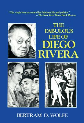 The Fabulous Life of Diego Rivera - Wolfe, Bertram David (Introduction by)
