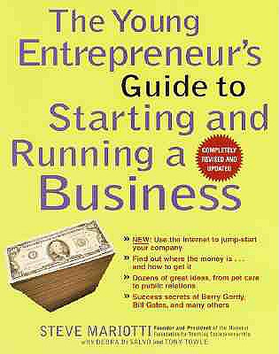 The Young Entrepreneur's Guide to Starting and Running a Business: New: Use the Internet to Jump-Start Your Company; Find Out Where the Money Is... and How to Get It; Dozens of Great Ideas, from Pet Care to Public Relations; - Mariotti, Steve, and Towle, Tony, and DeSalvo, Debra Ellen
