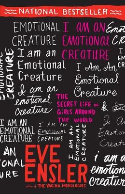 I Am an Emotional Creature: The Secret Life of Girls Around the World - Ensler, Eve