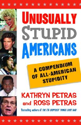 Unusually Stupid Americans: A Compendium of All-American Stupidity - Petras, Ross, and Petras, Kathryn