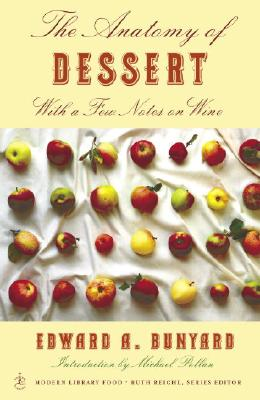 The Anatomy of Dessert: With a Few Notes on Wine - Bunyard, Edward, and Reichl, Ruth (Editor), and Pollan, Michael (Introduction by)