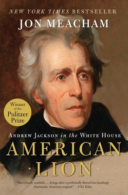 American Lion: Andrew Jackson in the White House - Meacham, Jon