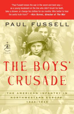 The Boys' Crusade: The American Infantry in Northwestern Europe, 1944-1945 - Fussell, Paul