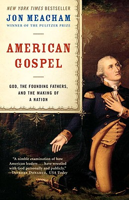 American Gospel: God, the Founding Fathers, and the Making of a Nation - Meacham, Jon