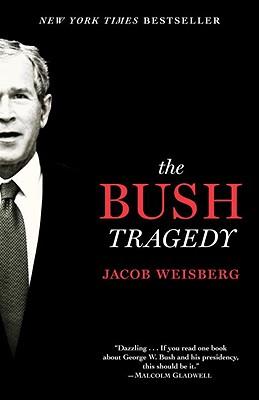 The Bush Tragedy - Weisberg, Jacob
