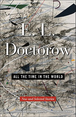 All the Time in the World: New and Selected Stories - Doctorow, E L, Mr.