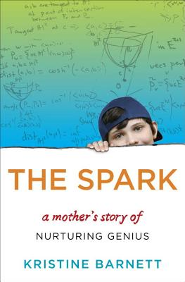 The Spark: A Mother's Story of Nurturing Genius - Barnett, Kristine