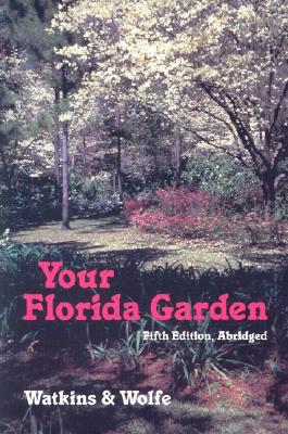 Your Florida Garden - Watkins, John V, and Wolfe, Herbert S