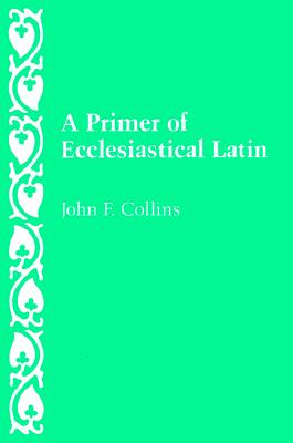 A Primer of Ecclesiastical Latin - Collins, John F