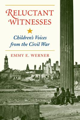 Reluctant Witnesses: Children's Voices from the Civil War - Werner, Emmy E