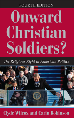 Onward Christian Soldiers?: The Religious Right in American Politics - Wilcox, Clyde, and Robinson, Carin