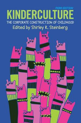 Kinderculture: The Corporate Construction of Childhood - Steinberg, Shirley R. (Editor)