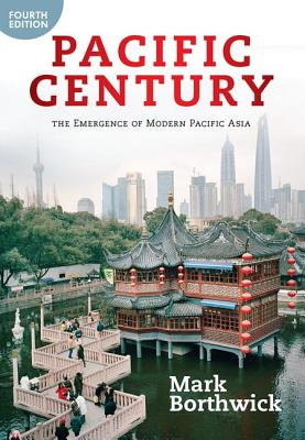 Pacific Century: The Emergence of Modern Pacific Asia - Borthwick, Mark, Professor