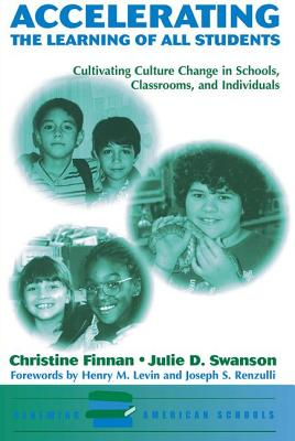 Accelerating the Learning of All Students: Cultivating Culture Change in Schools, Classrooms and Individuals - Finnan, Christine, and Swanson, Julie D
