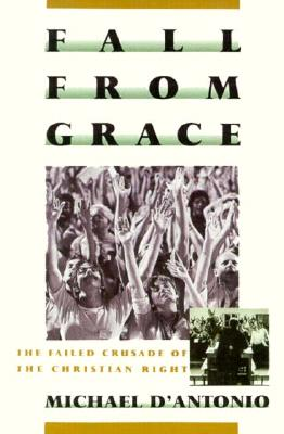 Fall from Grace: The Failed Crusade of the Christian Right - D'Antonio, Michael, Professor