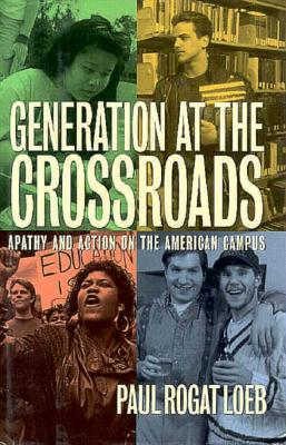 Generation at the Crossroads: Apathy and Action on the American Campus - Loeb, Paul Rogat