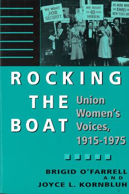 Rocking the Boat: Union Women's Voices, 1915-1975 - O'Farrell, Brigid, Professor (Editor), and Kornbluh, Joyce L (Editor)