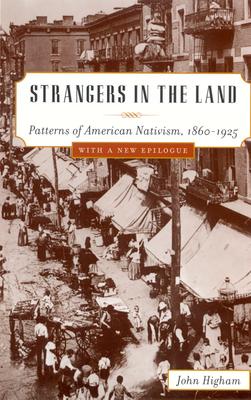 Strangers in the Land: Patterns of American Nativism, 1860-1925 - Higham, John, Professor