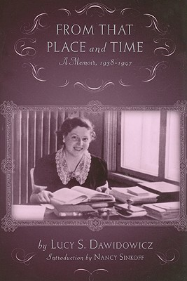 From That Place and Time: A Memoir, 1938-1947 - Dawidowicz, Lucy S, and Sinkoff, Nancy, Professor (Introduction by)
