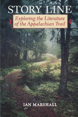 Story Line: Exploring the Literature of the Appalachian Trail - Marshall, Ian