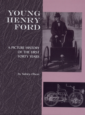 Young Henry Ford: A Picture History of the First Forty Years - Olson, Sidney, and Olsen, Sidney, and Lewis, David Lanier (Foreword by)