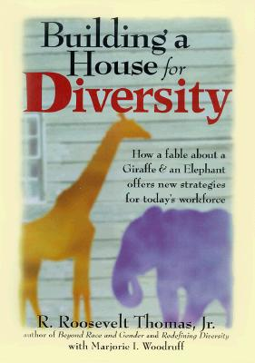 Building a House for Diversity: How a Fable about a Giraffe & an Elephant Offers New Strategies for Today's Workforce - Thomas, R Roosevelt, Dr., Jr., PH.D., and Woodruff, Marjorie I
