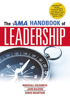 The AMA Handbook of Leadership - Goldsmith, Marshall, Dr., and Baldoni, John, and McArthur, Sarah
