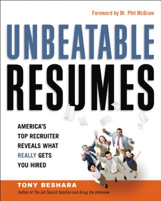 Unbeatable Resumes: America's Top Recruiter Reveals What Really Gets You Hired - Beshara, Tony, and McGraw, Phillip C, Ph.D. (Foreword by)