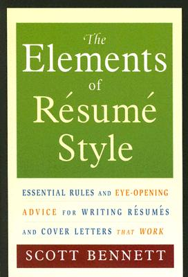 The Elements of Resume Style: Essential Rules and Eye-Opening Advice for Writing Resumes and Cover Letters That Work - Bennett, Scott, Ccn