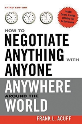 How to Negotiate Anything with Anyone Anywhere Around the World - Acuff, Frank L