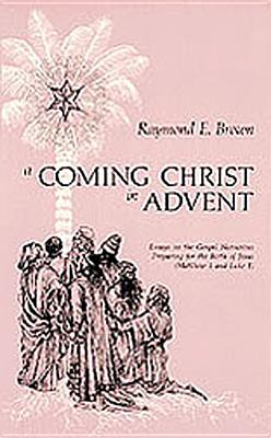 A Coming Christ in Advent: Essays on the Gospel Narratives Preparing for the Birth of Jesus: Matthew 1 and Luke 1 - Brown, Raymond Edward
