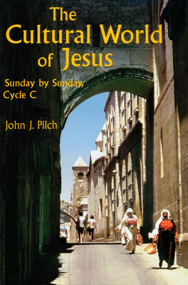 The Cultural World of Jesus: Sunday by Sunday, Cycle C - Pilch, John J, Ph.D.