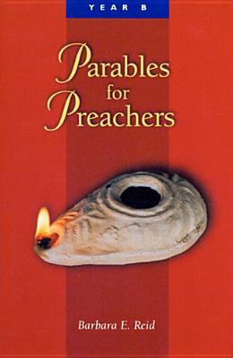 Parables for Preachers: The Gospel of Mark - Reid, Barbara E, O.P.