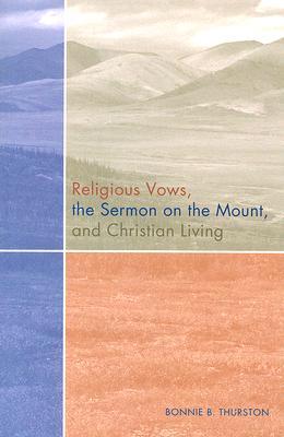 Religious Vows, the Sermon on the Mount, and Christian Living - Thurston, Bonnie B