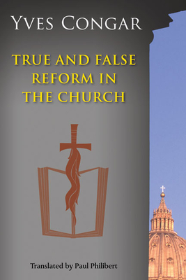 True and False Reform in the Church - Congar, Yves, and Philibert, Paul, O.P., S.T.D. (Translated by)