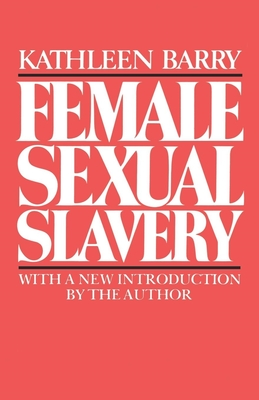 Female Sexual Slavery - Barry, Kathleen, and Cote, James (Editor)
