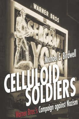 Celluloid Soldiers: Warner Bros. Campaign Against Nazism, 1934-1941 - Birdwell, Michael E, and Darwin, Charles, Professor