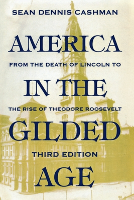 America in the Gilded Age: Third Edition - Cashman, Sean Dennis, and Schuster, Marilyn